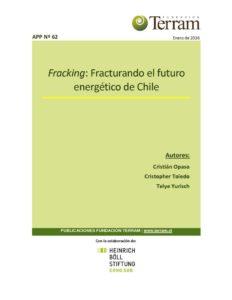 thumbnail of APP N62 – Fracking – Fracturando el futuro energético de Chile (Formato Terram)