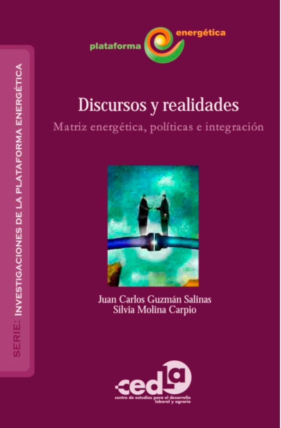 Discursos y Realidades. Matriz energética regional, políticas del sector e integración regional