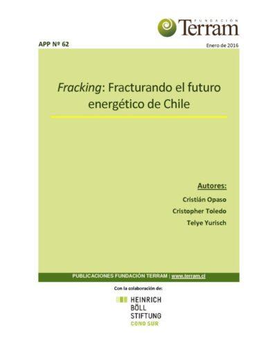 APP N62 – Fracking – Fracturando el futuro energético de Chile (Formato Terram)